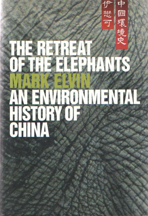 ELVIN, MARK - The Retreat of the Elephants: An Environmental History of China.