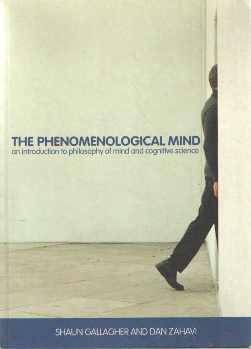 GALLAGHER, SHAUN & DAN ZAHAVI - The Phenomenological Mind: An Introduction to Philosophy of Mind and Cognitive Science.