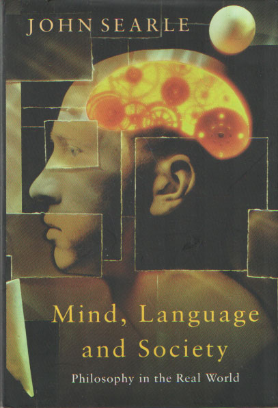 SEARLE, JOHN - Mind, Language and Society. Philosophy in the Real World.
