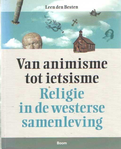 BESTEN, LEEN DEN - Van animisme tot ietsisme. Religie in de westerse samenleving.