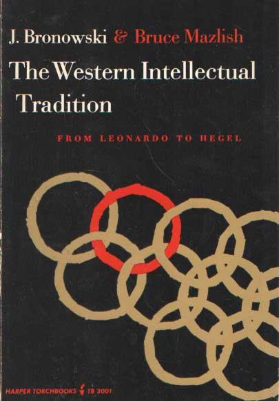 BRONOWSKI, J. & BRUCE MAZLISH - The Western Intellectual Tradition from Leonardo to Hegel.