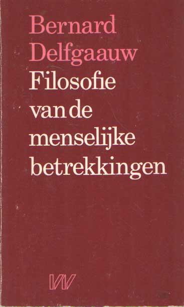 DELFGAAUW, BERNARD - Filosofie van de menselijke betrekkingen.