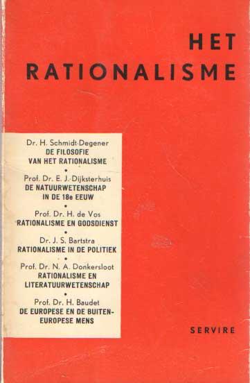SCHMIDT-DEGENER, H., DIJKSTERHUIS, E.J., VOS, H. DE,, J.S. BARTSTRA, N.A. DONKERSLOOT & H. BAUDET - Het rationalisme. Zes belichtingen.