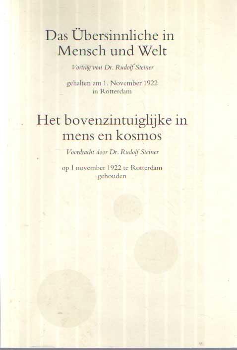STEINER, RUDOLF - Das Übersinnliche in Mensch und Welt. Vortrag von Dr. Rudolf Steiner gehalten am 1 November 1922 / Het bovenzintuiglijke in mens en kosmos. Voordracht door Dr. Rudolf Steiner op 1 November 1922 te Rotterdam gehouden.