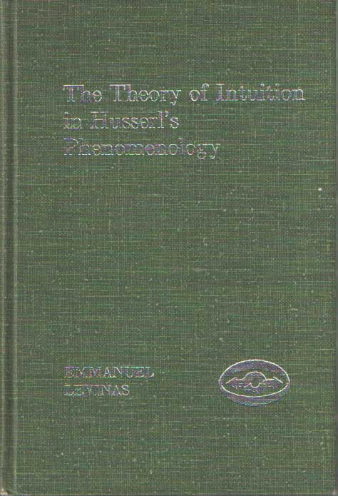 LEVINAS, EMMANUEL - The Theory of Intuition in Husserl's Phenomenology.
