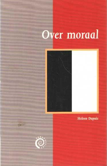 DUPUIS, HELEEN - Over moraal.