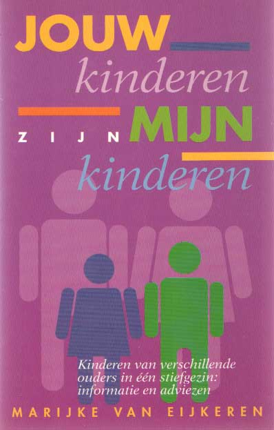 EIJKEREN, MARIJKE VAN - Jouw kinderen zijn mijn kinderen. Kinderen van verschillende ouders in één stiefgezin : informatie en adviezen.