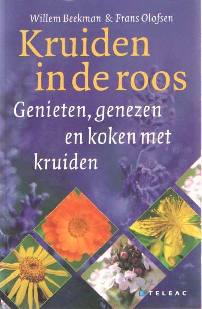 BEEKMAN, WILLEM & FRANS OLOFSEN - Kruiden in de roos. Genieten, genezen en koken met kruiden.