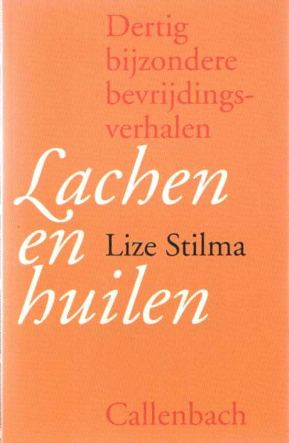 STILMA, LIZE - Lachen en huilen, dertig bijzondere bevrijdingsverhalen.