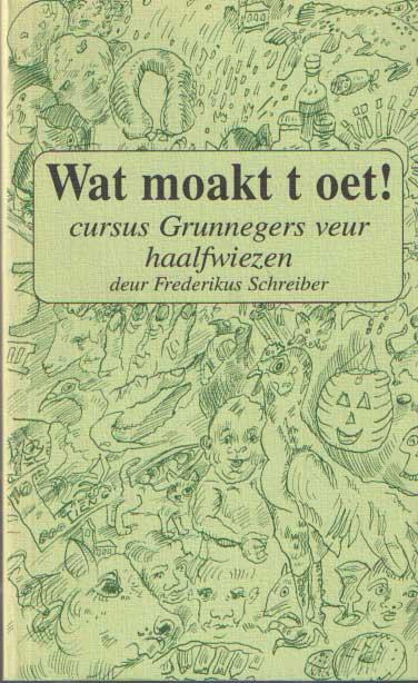 SCHREIBER, FREDERIKUS - Wat moakt t oet! Cursus Grunnegers veur haalfwiezen.
