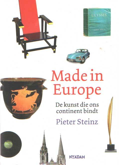 STEINZ, PIETER - Made in Europe. De kunst die ons continent bindt.