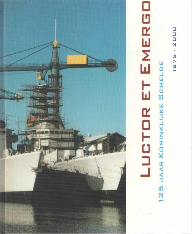 VERHOOG, J. & J. VAN DER HULST - Luctor et emergo : 125 jaar Koninklijke Schelde 1875-2000.