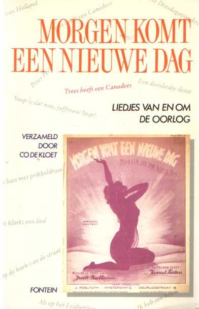 KLOET, CO DE (VERZAMELAAR) - Morgen komt een nieuwe dag: liedjes van en om de oorlog 1939-1946.
