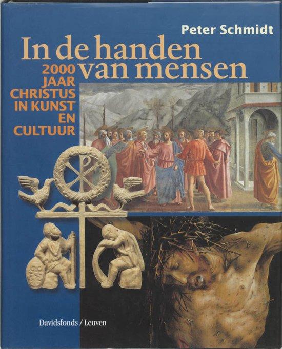 SCHMIDT, PETER - In de handen van mensen. 2000 jaar Christus in kunst en cultuur.