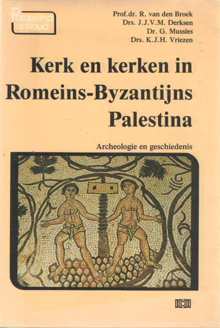BROEK, R. VAN DER E.A. - Kerk en kerken in Romeins-Byzantijns Palestina. Archeologie en geschiedenis..