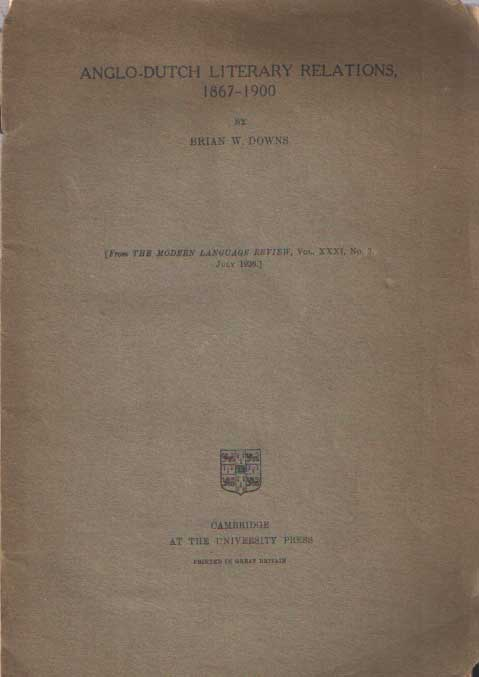 DOWNS, BRIAN W. - Anglo-Dutch Literary Relations, 1867-1900. Some notes and tentative inferences.