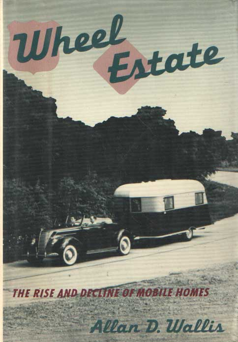 WALLIS, ALLAN D. - Wheel Estate: The Rise and Decline of Mobile Homes.