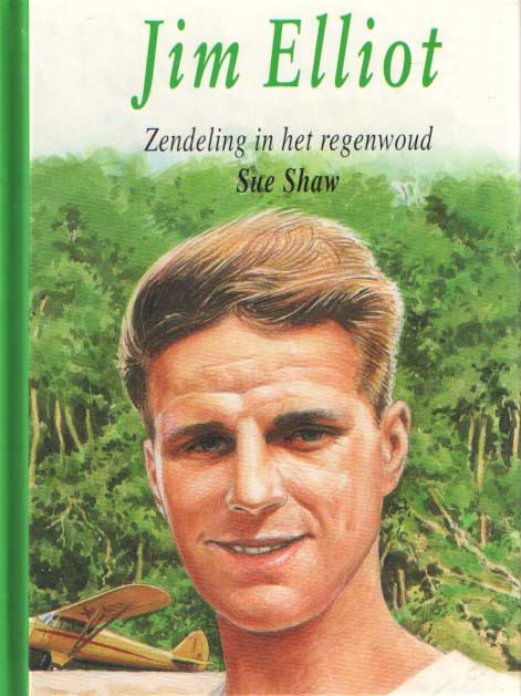 SHAW, SUE - Jim Elliot, zendeling in het regenwoud.