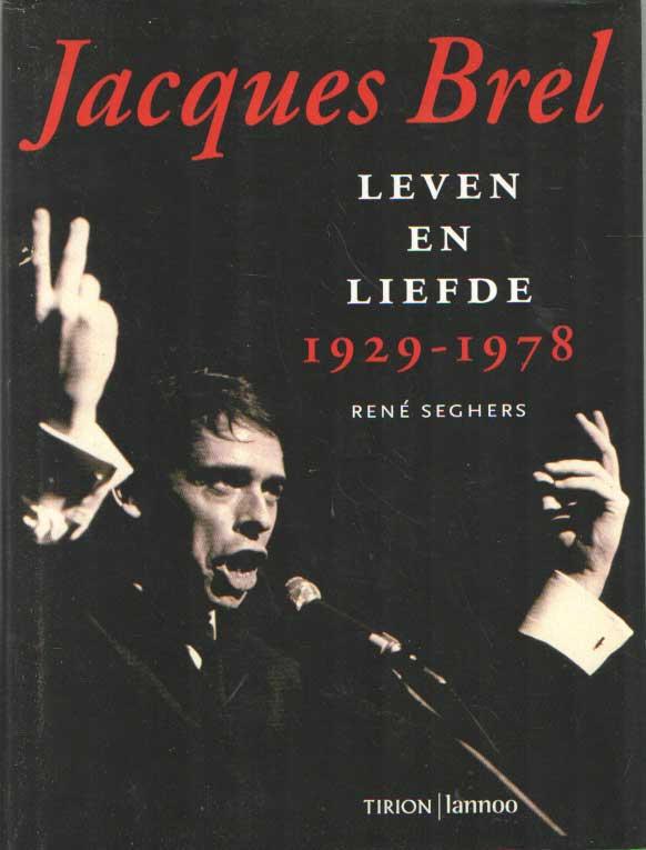 SEGHERS, R. - Jacques Brel. leven en liefde, 1929-1978.