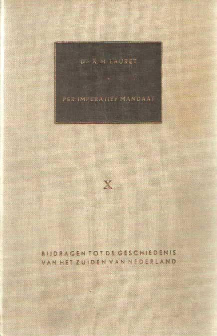 LAURET, A.M. - Per imperatief mandaat : bijdrage tot de geschiedenis van onderwijs en opvoeding door katholieken in Nederland, in het bijzonder door de Tilburgse zusters van liefde..