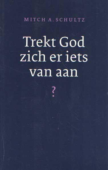 SCHULTZ, MITCH A. - Trekt God zich er iets van aan?.