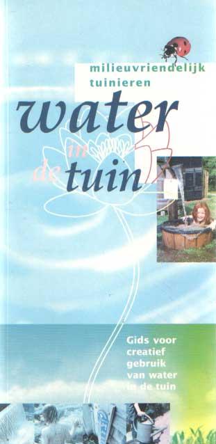 DRIESEN, JAN WILLEM - Milieuvriendelijk tuinieren. Water in de tuin. Gids voor creatief gebruik van water in de tuin.