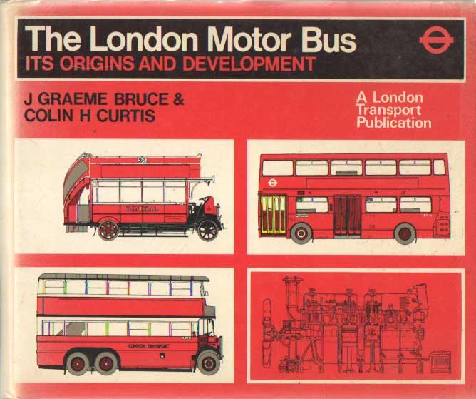 BRUCE, J. GRAEME & COLIN H. CURTIS - London Motor Bus: Its Origins and Development.