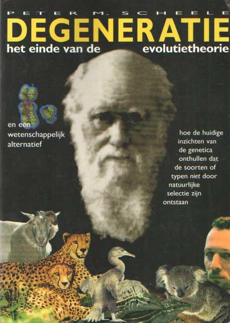 SCHEELE, PETER M. - Degeneratie. Het einde van de evolutietheorie en een wetenschappelijk alternatief : hoe de huidige inzichten van de genetica onthullen dat de soorten of typen niet door natuurlijke selectie zijn ontstaan.