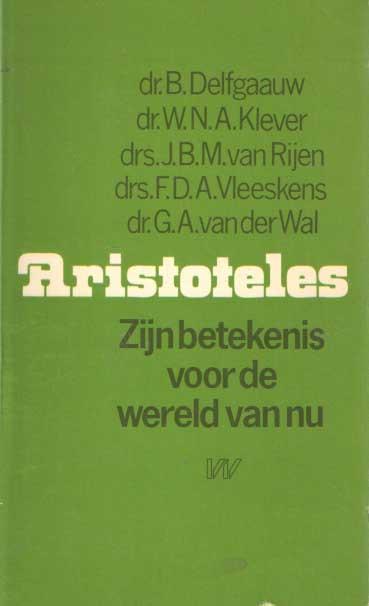 DELFGAAUW, B.; J.B.M. VAN RIJEN, W.N.A. KLEVER, G.A. VAN DER WAL, B. DELFGAUW, F.D.A. VLEESKENS - Aristoteles, zijn betekenis voor de wereld van nu..