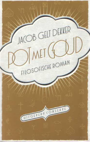 DEKKER, JACOB GELT - Pot met goud. Filosofische roman.