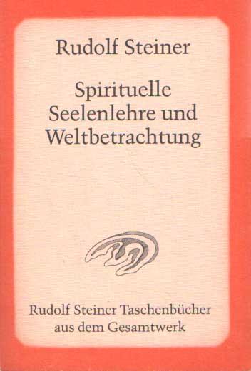 STEINER, RUDOLF - Spirituelle Seelenlehre und Weltbetrachtung.