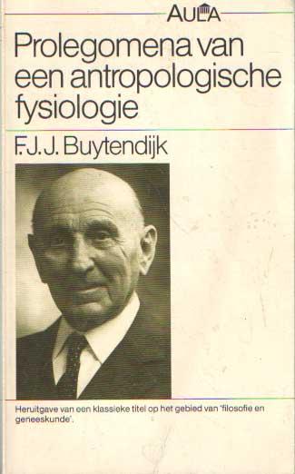 BUYTENDIJK, F.J.J. - Prolegomena van een antropologische fysiologie.