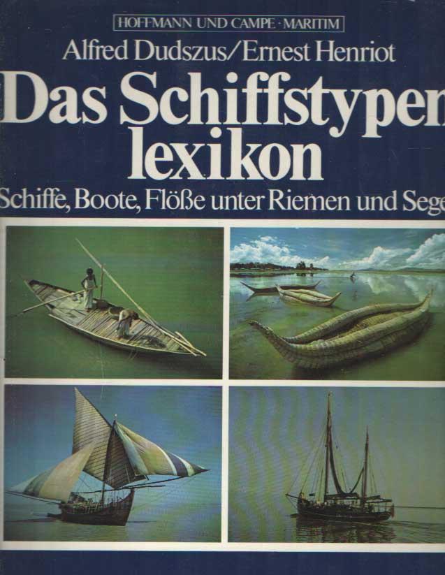 DUDSZUS, ALFRED ; HENRIOT, ERNEST - Das Schiffstypenlexikon : Schiffe - Boote - Flösse unter Riemen und Segel.