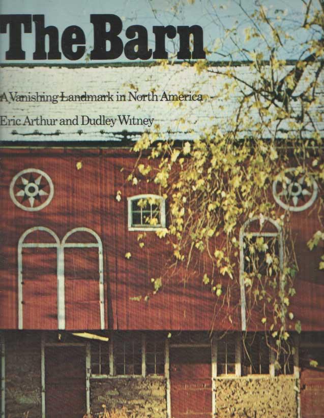 ARTHUR, ERIC & DUDLEY WITNEY - The Barn: A Vanishing Landmark in North America.