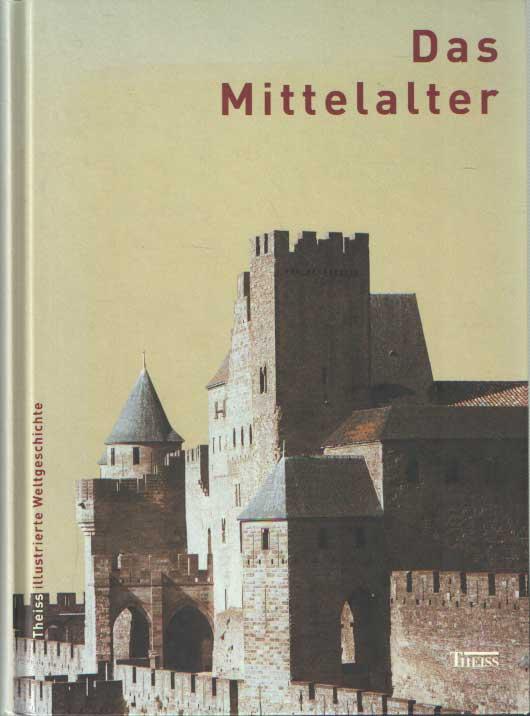 BÜHLER, ARNOLD U.A. - Das Mittelalter (Theiss illustrierte Weltgeschichte).