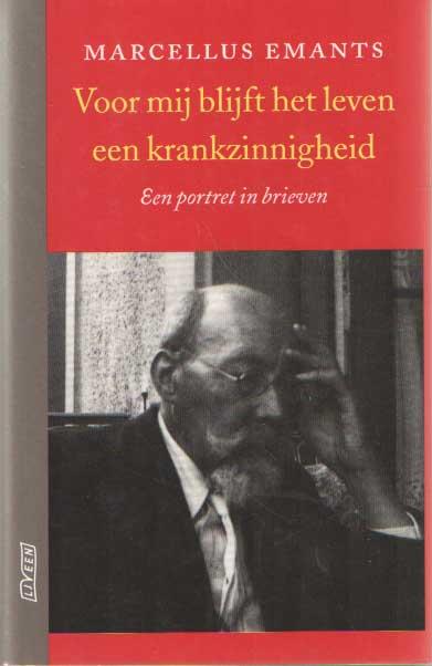EMANTS, MARCELLUS - Voor mij blijft het leven een krankzinnigheid. Een portret in brieven. Geselecteerd en toegelicht door Nop Maas.