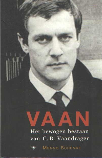 SCHENKEL, MENNO - Vaan. Het bewogen leven van C.B. Vaandrager.