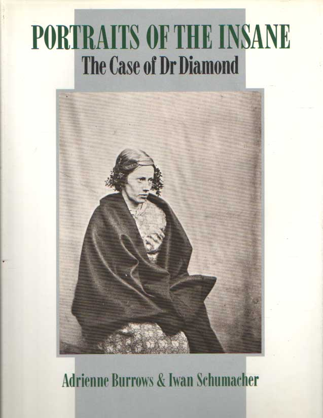 BURROWS, ADRIENNE & IWAN SCHUMACHER - Portraits of the Insane: The Case of Dr. Diamond.