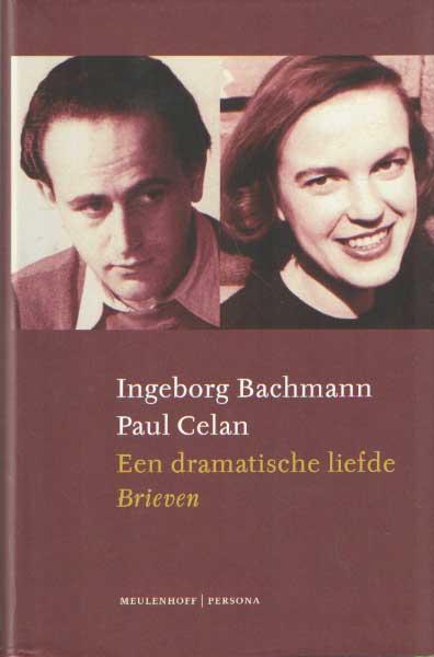 BACHMANN & PAUL CELAN, INGEBORG - Een dramatische liefde. Briefwisseling Ingeborg Bachmann - Paul Celan. Aansluiten briefwisseling Paul Celan en Max Frisch en tussen Ingeborg Bachmann en Gisèle Celan-Lestrange.