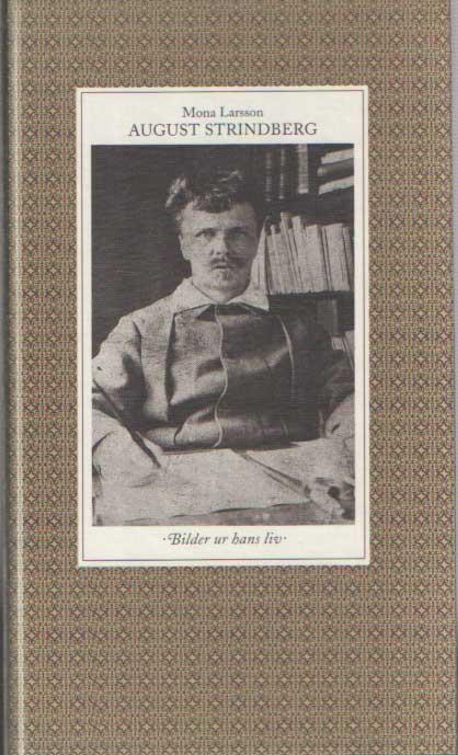 LARSSON, MONA - August Strindberg. Bilder ur hans liv.