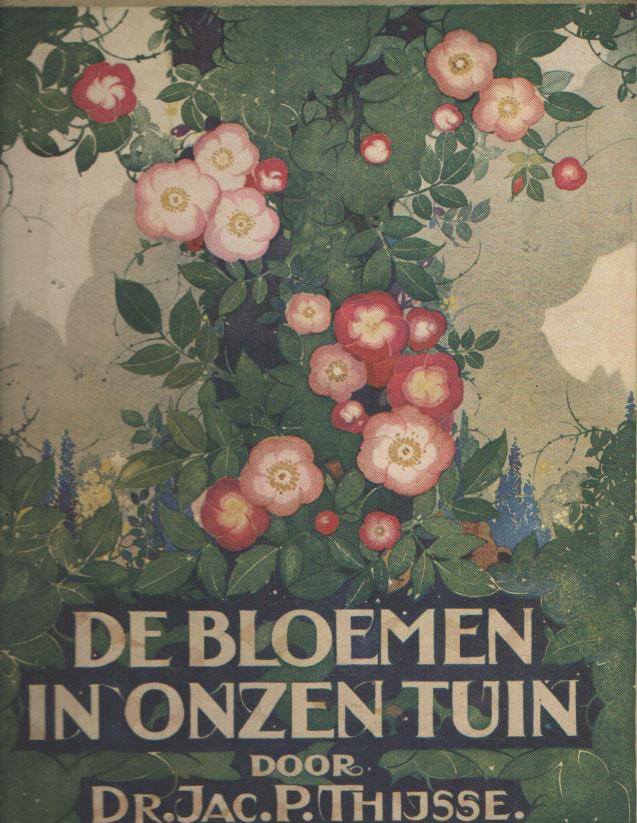 THIJSSE, JAC.P. - De bloemen in onzen tuin.