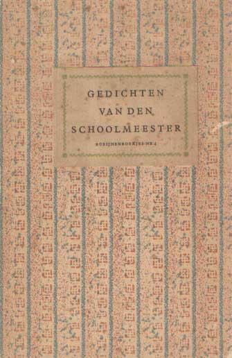 SCHOOLMEESTER - Gedichten van den Schoolmeester. Een keuze met zeven oorspronkelijke illustraties. Verzameld door Jaap Romijn.