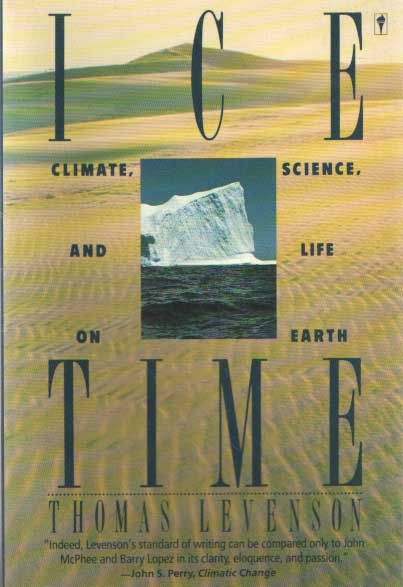 LEVENSON, THOMAS - Ice Time. Climate, Science, and Life on Earth.