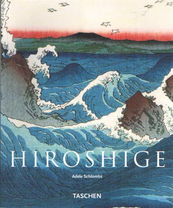 SCHLOMBS, ADELE - Hiroshige 1797-1858.