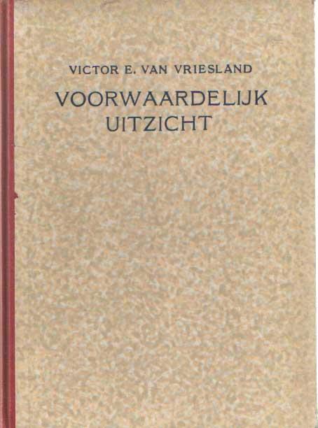 VRIESLAND, VICTOR E. VAN - Voorwaardelijk uitzicht.