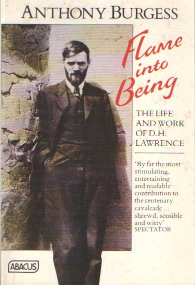 BURGESS, ANTHONY - Flame Into Being. The Life and Work of D.H. Lawrence..