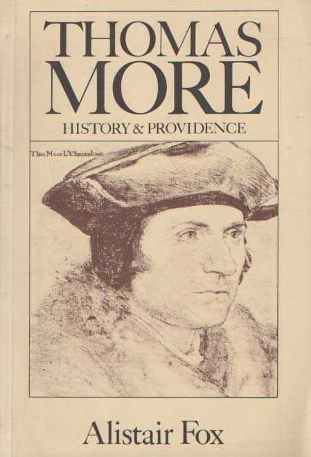 FOX, ALISTAIR - Thomas More. History and Providence..