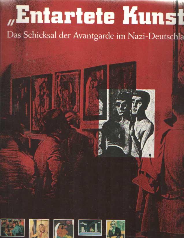 BARON, STEPHANIE - Entartete Kunst. Das Schiksal der Avantgarde im Nazi-Deutschland.