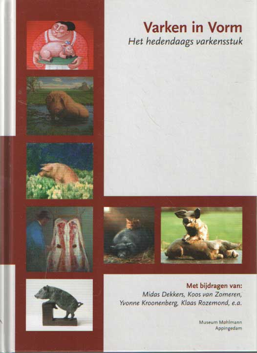 DEKKERS, MIDAS E.A. - Varken in Vorm, het hedendaagse varkensstuk, foto's talrijke werken onderwerp het varken.