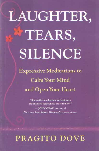 DOVE, PRAGITO - Laughter, Tears, Silence - Expressive Meditations to Calm Your Mind and Open Your Heart.